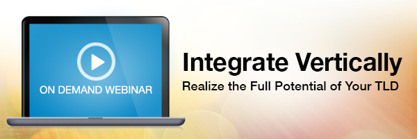 Integrate Vertically: Realize the Full Potential of Your TLD